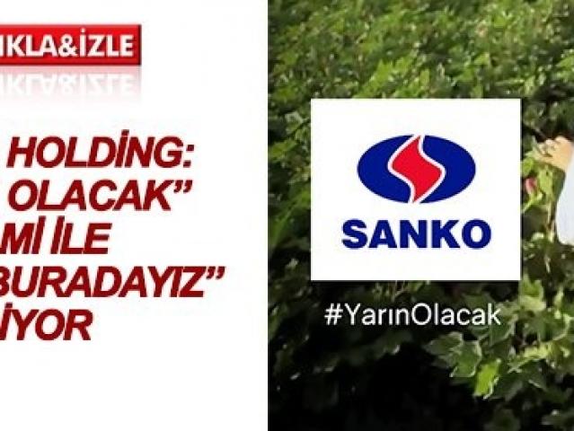 yarın olacak SANKO HOLDİNG